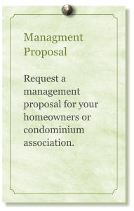Managment Proposal  Request a management proposal for your homeowners or condominium association.